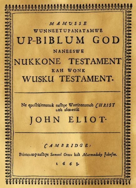 JOHN ELIOT: BIBLE.   Title-page of John Eliot's Native American Bible, the first Bible printed in North America, published in 1663 in Cambridge, Massachusetts